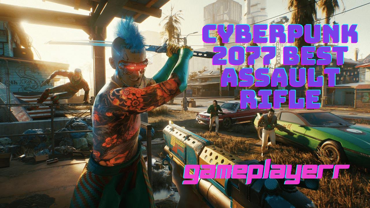 Cyberpunk 2077 Best Assault Rifle