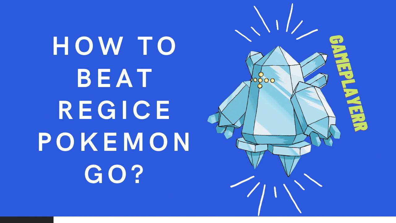 How to Beat Regice Pokemon Go